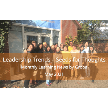 Grooa Newsletter: Leadership Trends - seeds for thoughts- may 2021